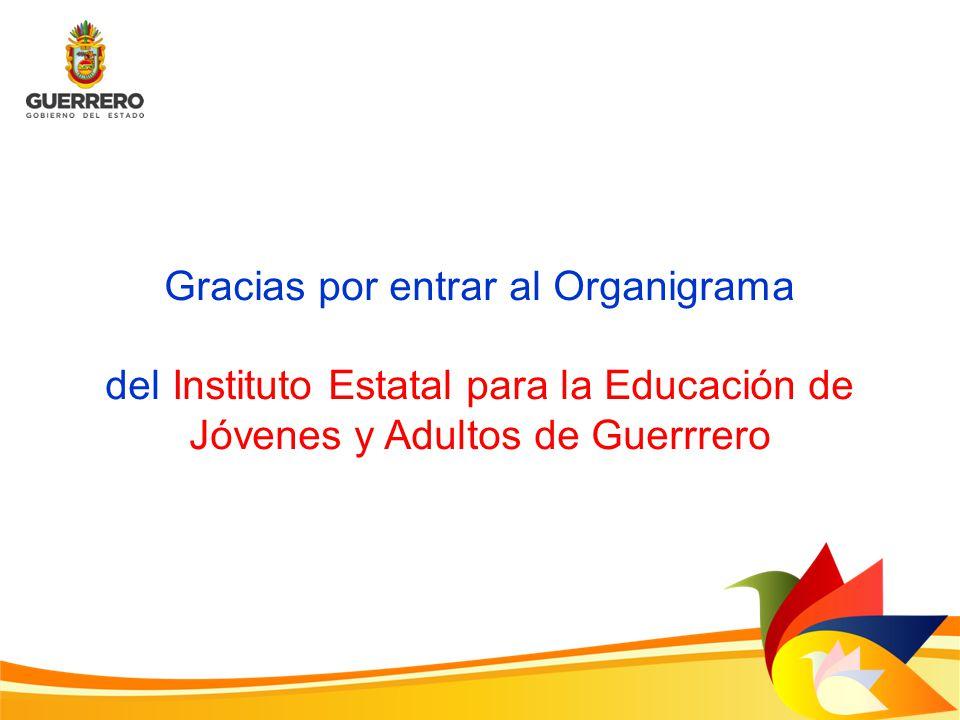 Gracias por entrar al Organigrama del Instituto Estatal para la Educación de Jóvenes y Adultos de Guerrrero