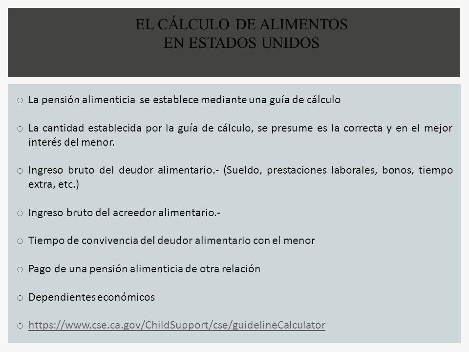 EL CÁLCULO DE ALIMENTOS EN ESTADOS UNIDOS o La pensión alimenticia se establece mediante una guía de cálculo o La cantidad establecida por la guía de