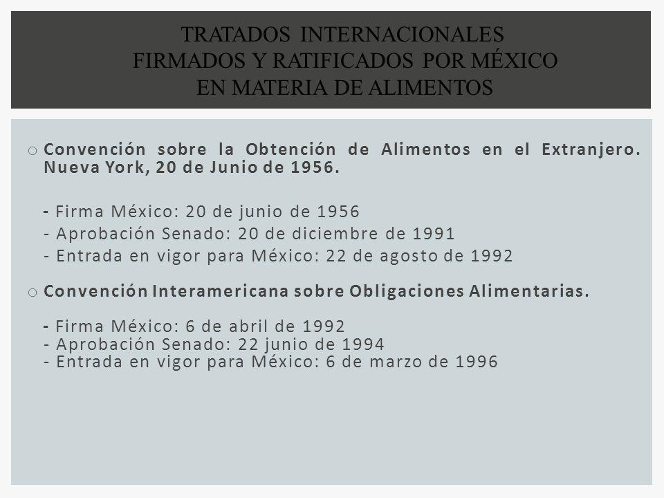 o Convención sobre la Obtención de Alimentos en el Extranjero. Nueva York, 20 de Junio de 1956. - Firma México: 20 de junio de 1956 - Aprobación Senad
