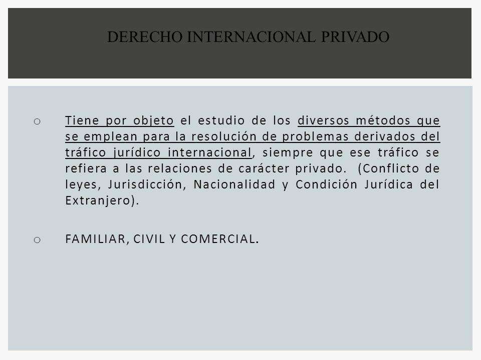 o Tiene por objeto el estudio de los diversos métodos que se emplean para la resolución de problemas derivados del tráfico jurídico internacional, sie
