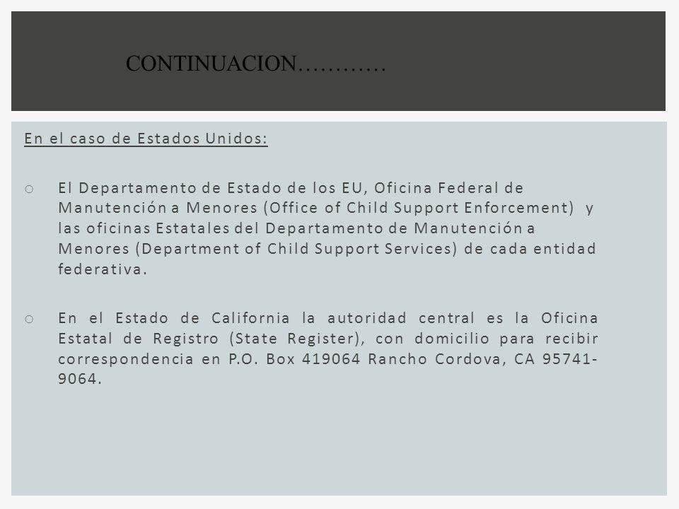 En el caso de Estados Unidos: o El Departamento de Estado de los EU, Oficina Federal de Manutención a Menores (Office of Child Support Enforcement) y