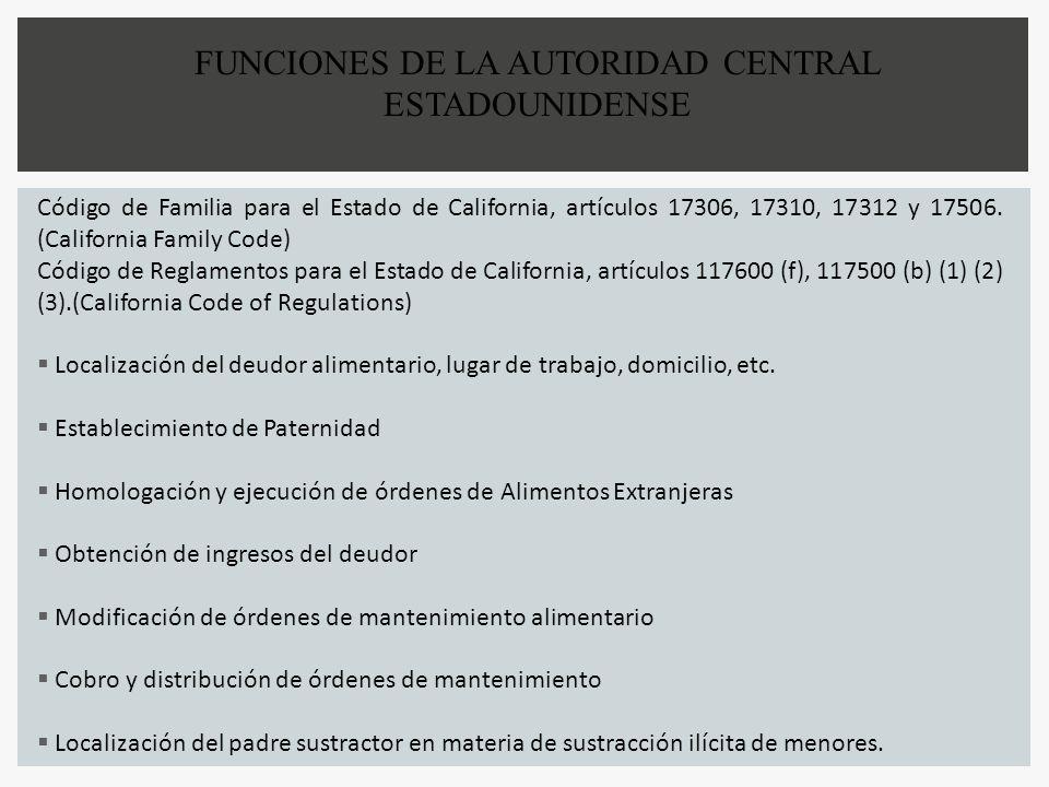 FUNCIONES DE LA AUTORIDAD CENTRAL ESTADOUNIDENSE Código de Familia para el Estado de California, artículos 17306, 17310, 17312 y 17506. (California Fa
