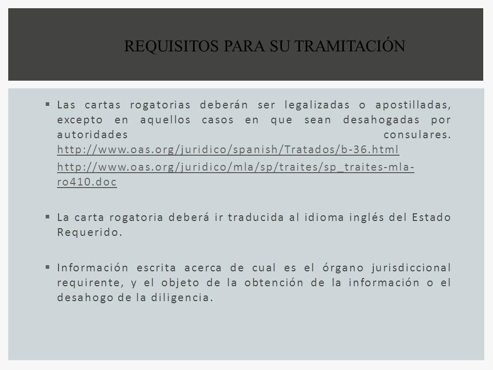 REQUISITOS PARA SU TRAMITACIÓN Las cartas rogatorias deberán ser legalizadas o apostilladas, excepto en aquellos casos en que sean desahogadas por aut