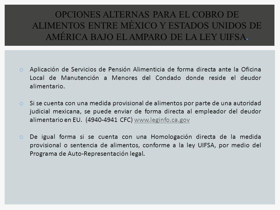 . OPCIONES ALTERNAS PARA EL COBRO DE ALIMENTOS ENTRE MÉXICO Y ESTADOS UNIDOS DE AMÉRICA BAJO EL AMPARO DE LA LEY UIFSA. o Aplicación de Servicios de P