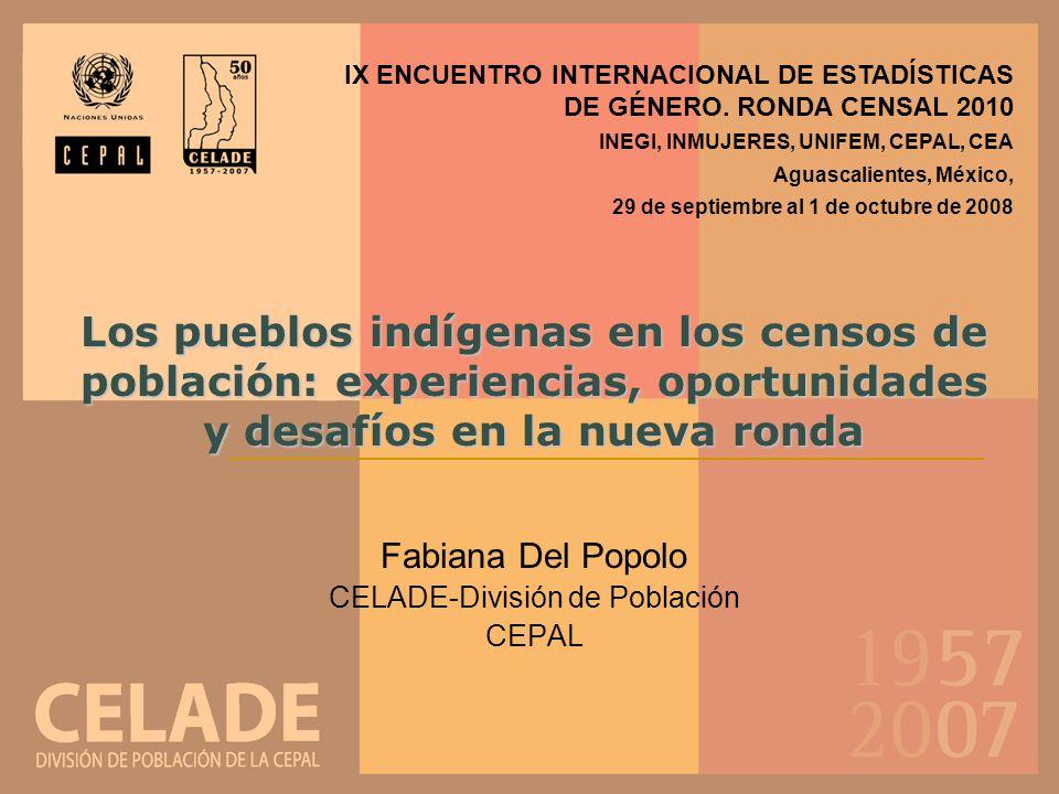 Los pueblos indígenas en los censos de población: experiencias, oportunidades y desafíos en la nueva ronda Fabiana Del Popolo CELADE-División de Pobla