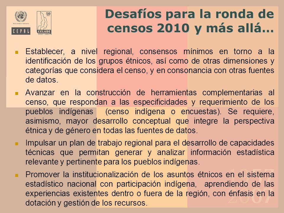 Desafíos para la ronda de censos 2010 y más allá… Establecer, a nivel regional, consensos mínimos en torno a la identificación de los grupos étnicos,