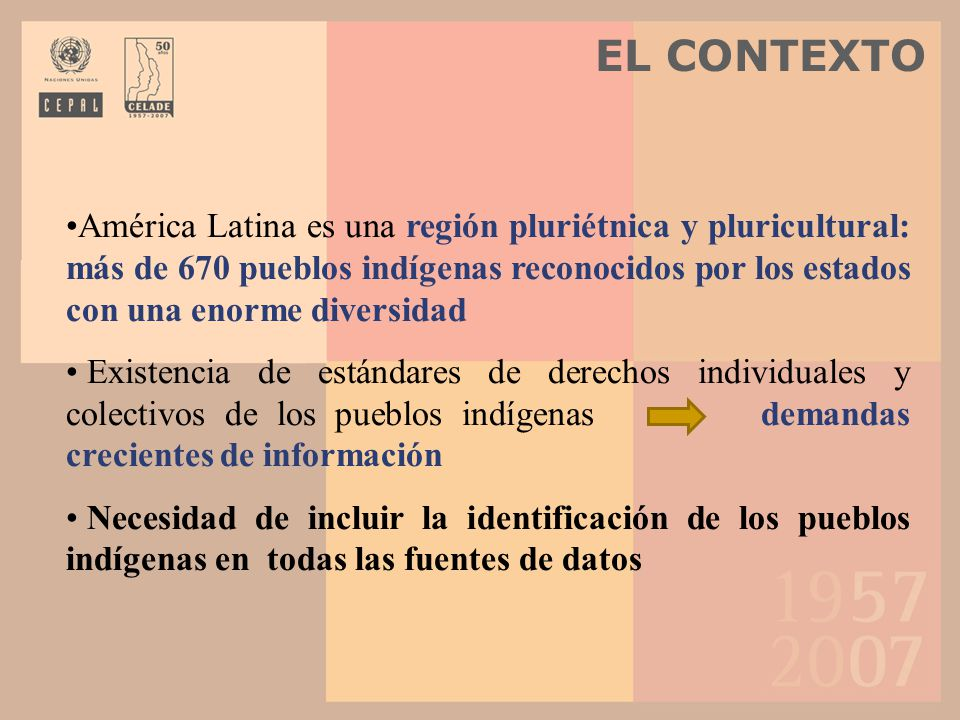 América Latina es una región pluriétnica y pluricultural: más de 670 pueblos indígenas reconocidos por los estados con una enorme diversidad Existenci