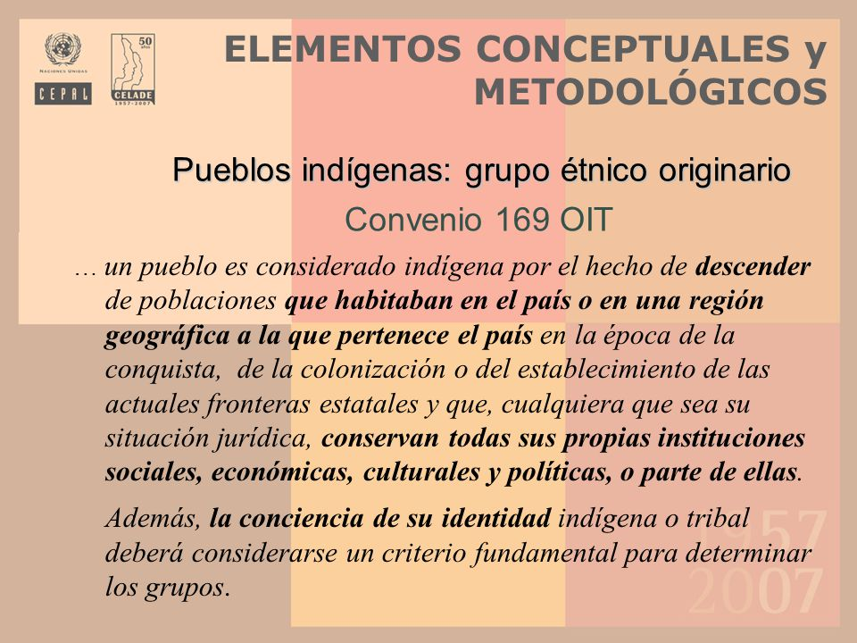 Dimensiones del concepto de pueblo indígena ORIGEN COMUN LINGÜÍSTICO CULTURAL RECONOCIMIENTO DE LA IDENTIDAD TERRITORIALIDAD