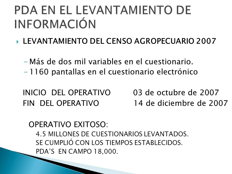 LEVANTAMIENTO DEL CENSO AGROPECUARIO 2007 -Más de dos mil variables en el cuestionario. -1160 pantallas en el cuestionario electrónico INICIO DEL OPER