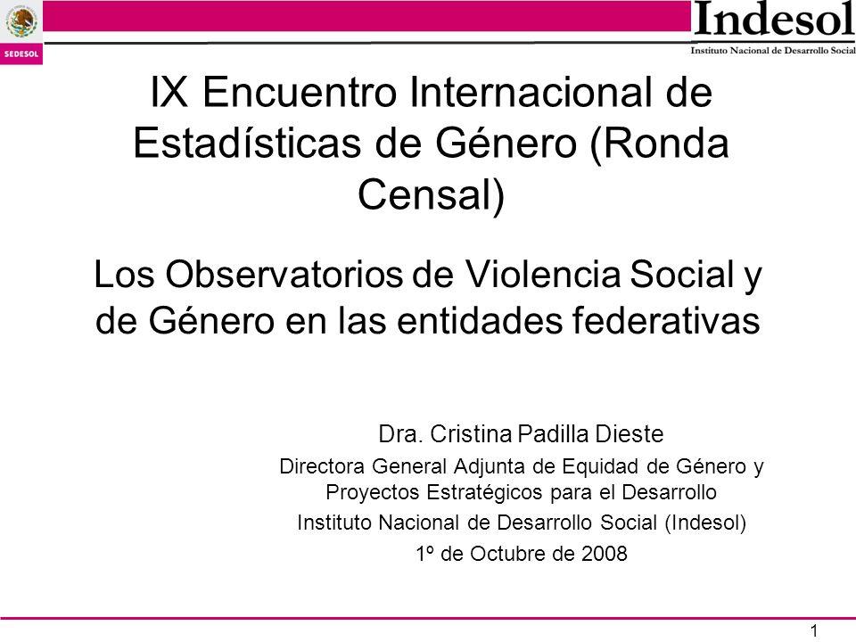 1 Los Observatorios de Violencia Social y de Género en las entidades federativas Dra. Cristina Padilla Dieste Directora General Adjunta de Equidad de