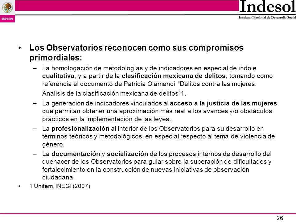 26 Los Observatorios reconocen como sus compromisos primordiales: –La homologación de metodologías y de indicadores en especial de índole cualitativa,