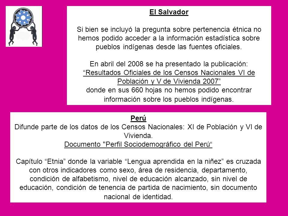 El Salvador Si bien se incluyó la pregunta sobre pertenencia étnica no hemos podido acceder a la información estadística sobre pueblos indígenas desde