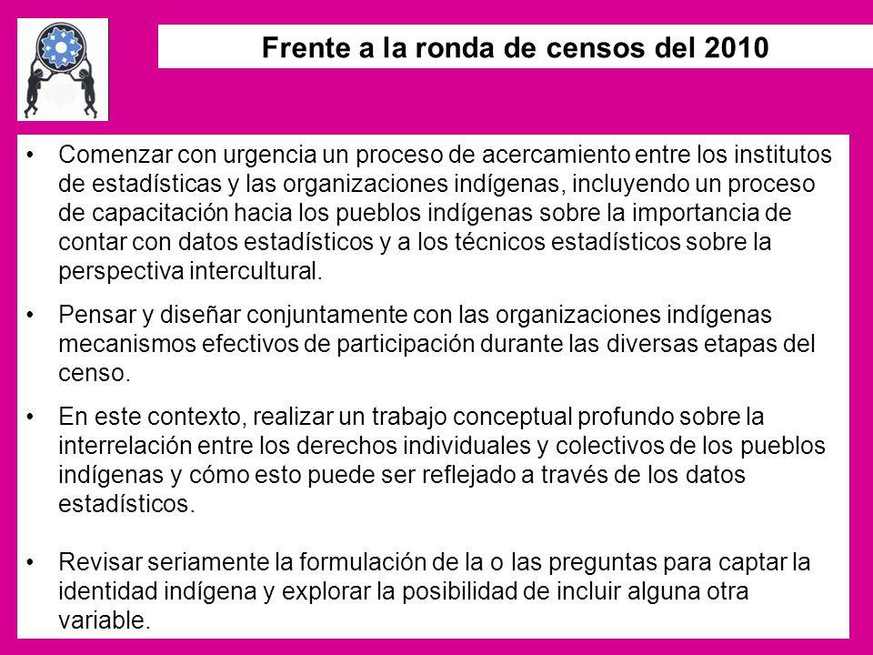 Frente a la ronda de censos del 2010 Comenzar con urgencia un proceso de acercamiento entre los institutos de estadísticas y las organizaciones indíge