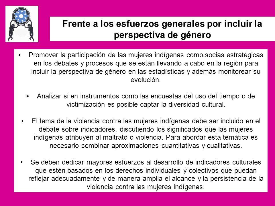 Frente a los esfuerzos generales por incluir la perspectiva de género Promover la participación de las mujeres indígenas como socias estratégicas en l