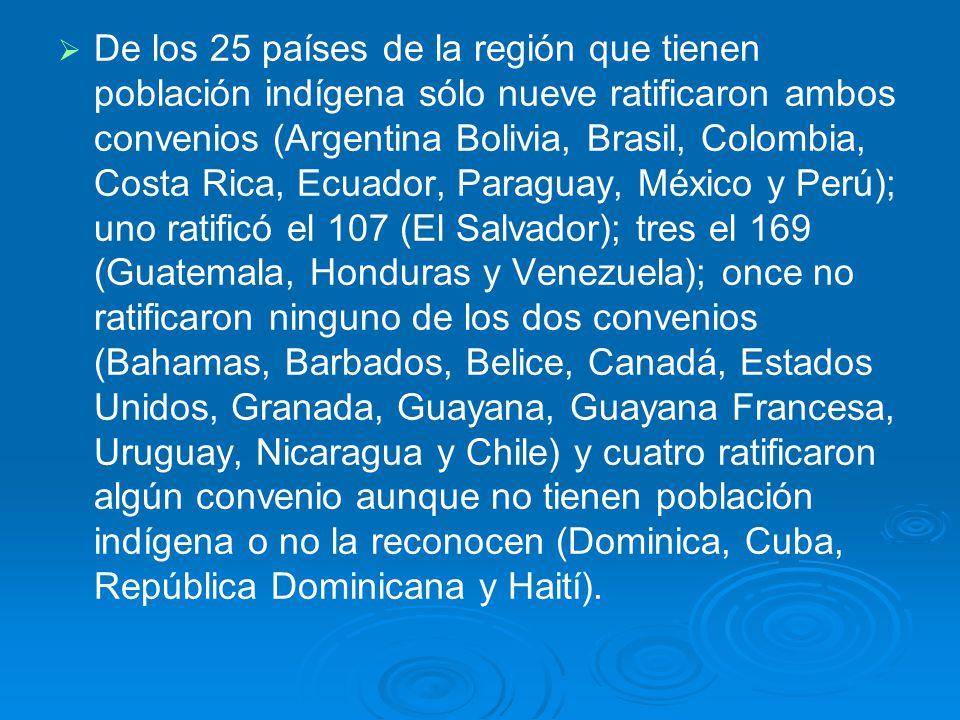 De los 25 países de la región que tienen población indígena sólo nueve ratificaron ambos convenios (Argentina Bolivia, Brasil, Colombia, Costa Rica, E
