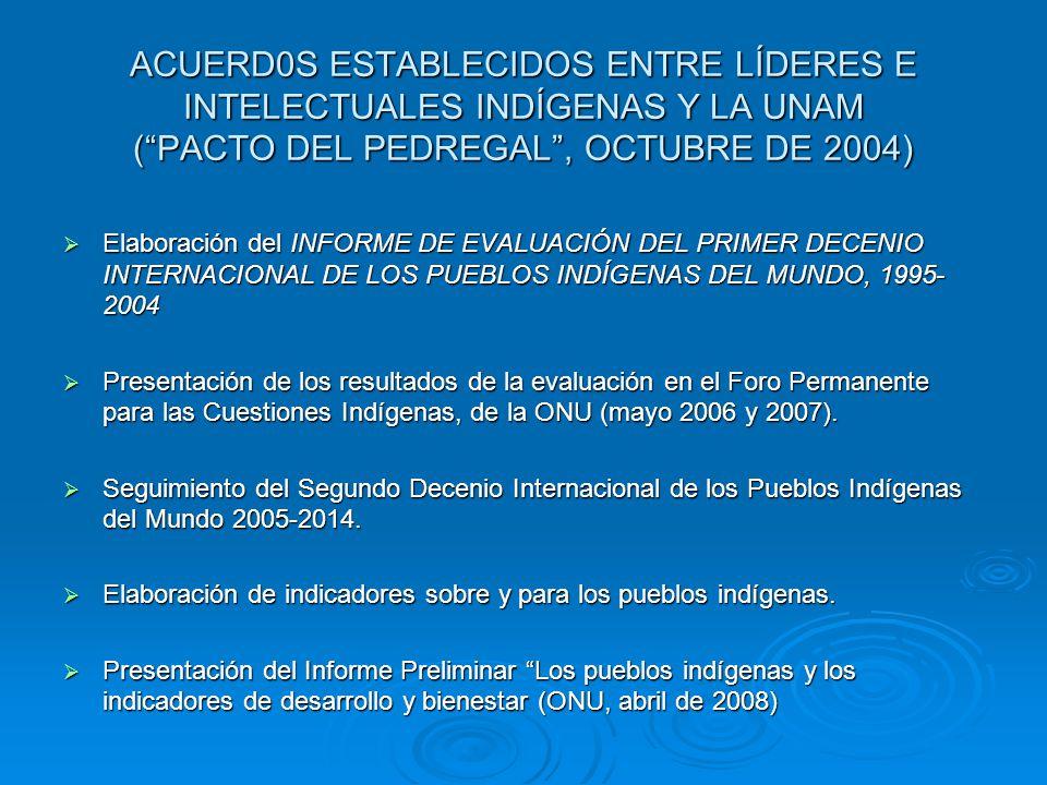 ACUERD0S ESTABLECIDOS ENTRE LÍDERES E INTELECTUALES INDÍGENAS Y LA UNAM (PACTO DEL PEDREGAL, OCTUBRE DE 2004) Elaboración del INFORME DE EVALUACIÓN DE