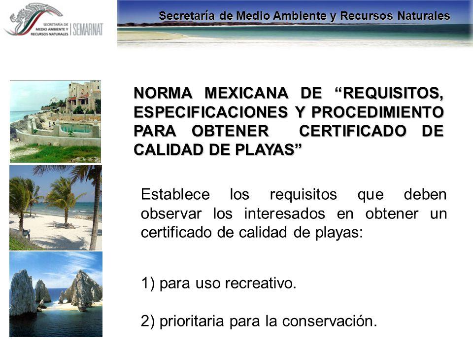 NORMA MEXICANA DE REQUISITOS, ESPECIFICACIONES Y PROCEDIMIENTO PARA OBTENER CERTIFICADO DE CALIDAD DE PLAYAS Establece los requisitos que deben observ