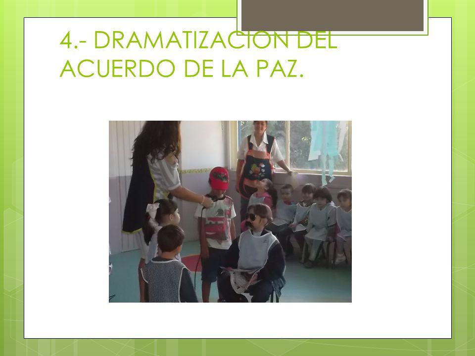 4.- DRAMATIZACION DEL ACUERDO DE LA PAZ.