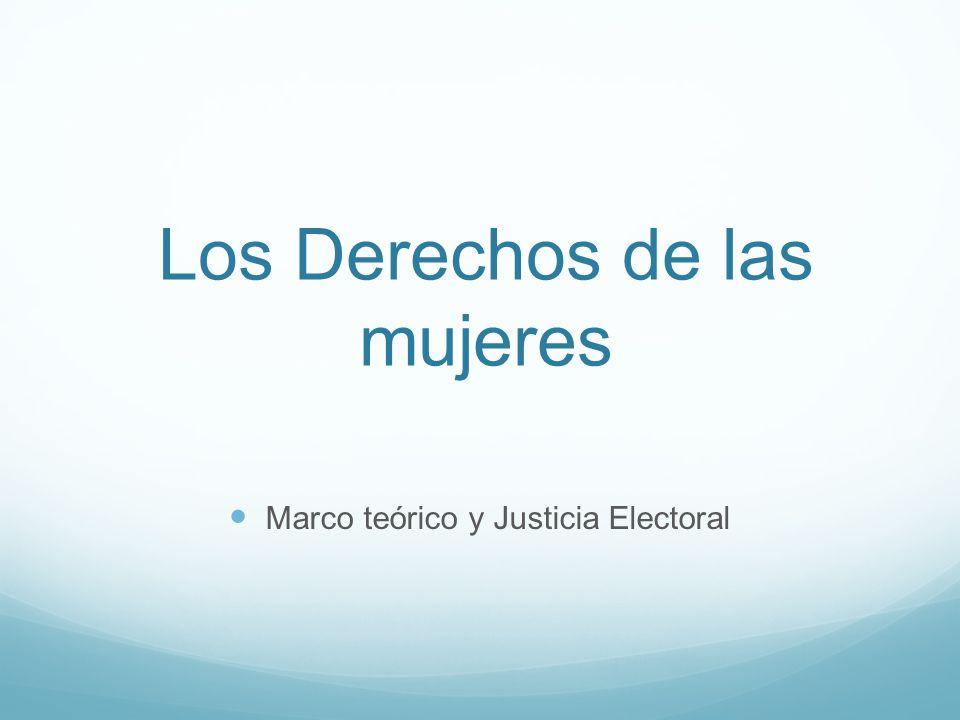Los Derechos de las mujeres Marco teórico y Justicia Electoral