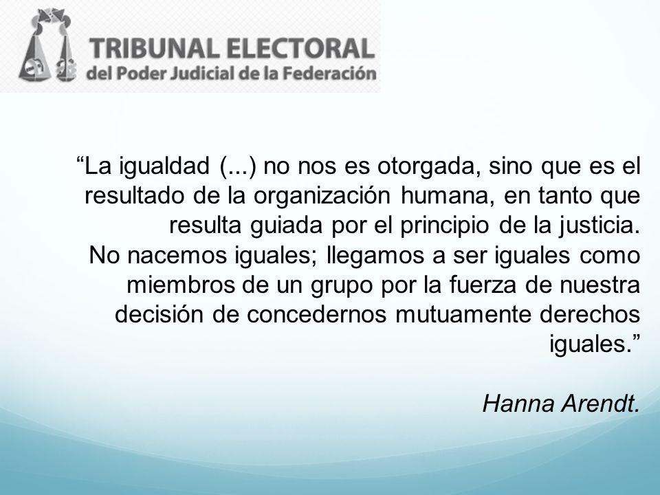La igualdad (...) no nos es otorgada, sino que es el resultado de la organización humana, en tanto que resulta guiada por el principio de la justicia.
