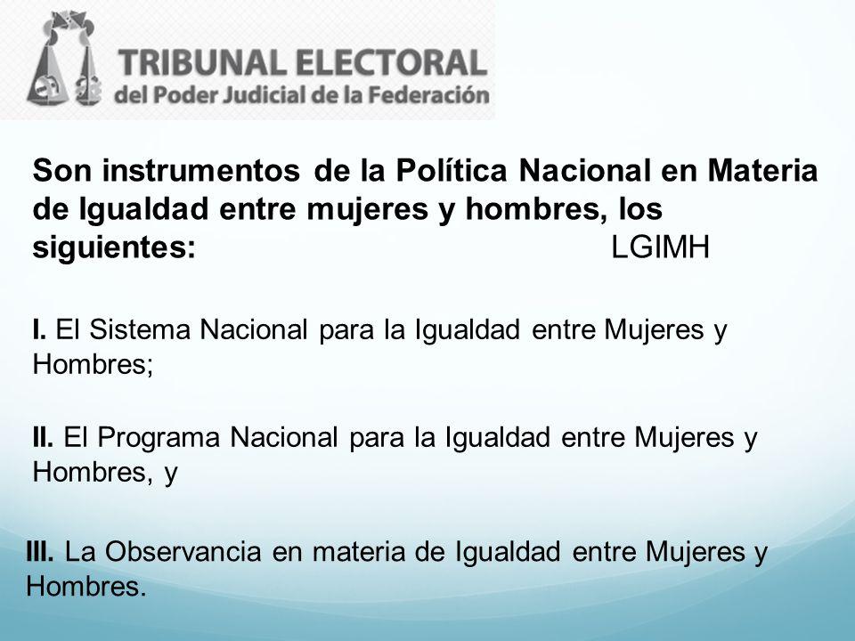 Son instrumentos de la Política Nacional en Materia de Igualdad entre mujeres y hombres, los siguientes: LGIMH I. El Sistema Nacional para la Igualdad