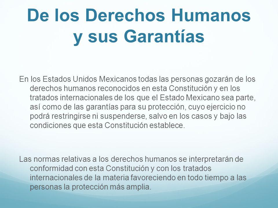 De los Derechos Humanos y sus Garantías En los Estados Unidos Mexicanos todas las personas gozarán de los derechos humanos reconocidos en esta Constit
