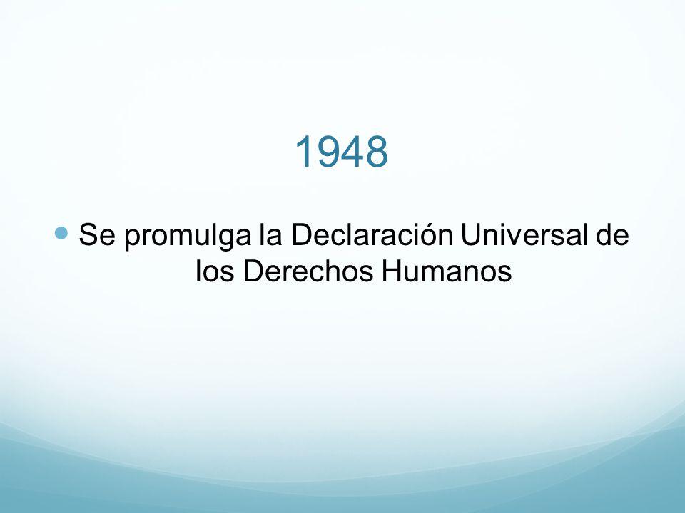 1948 Se promulga la Declaración Universal de los Derechos Humanos