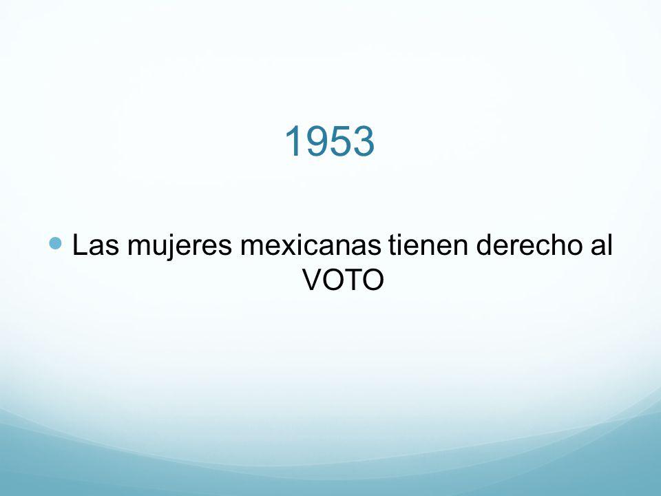 1953 Las mujeres mexicanas tienen derecho al VOTO