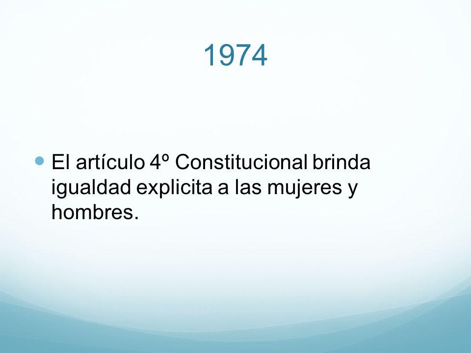 1974 El artículo 4º Constitucional brinda igualdad explicita a las mujeres y hombres.