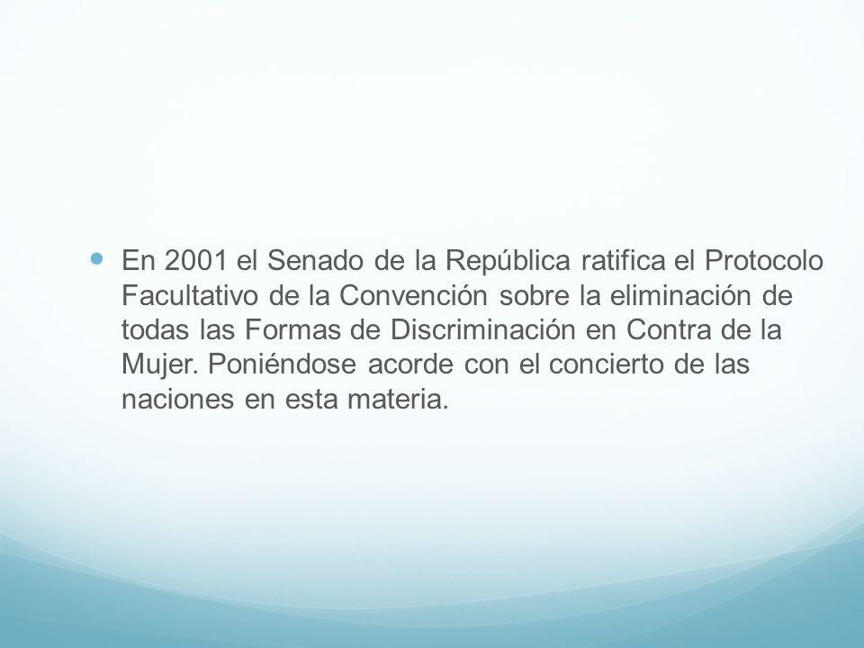 En 2001 el Senado de la República ratifica el Protocolo Facultativo de la Convención sobre la eliminación de todas las Formas de Discriminación en Con
