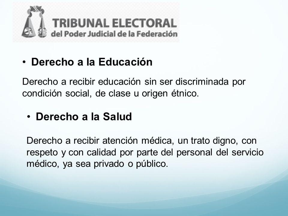 Derecho a la Educación Derecho a recibir educación sin ser discriminada por condición social, de clase u origen étnico. Derecho a la Salud Derecho a r