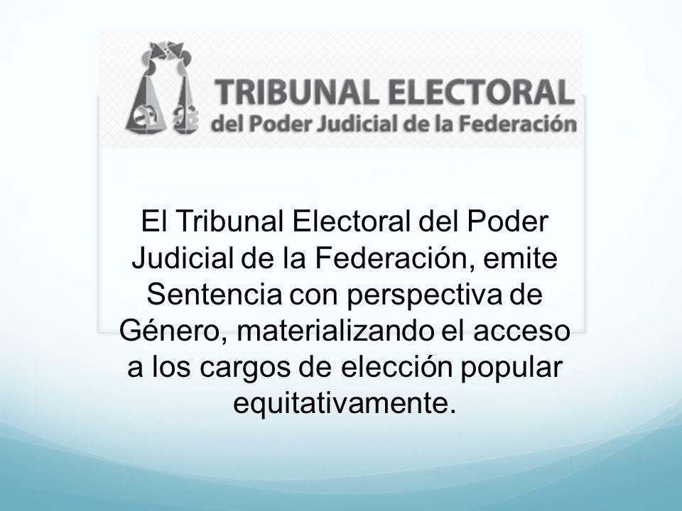 El Tribunal Electoral del Poder Judicial de la Federación, emite Sentencia con perspectiva de Género, materializando el acceso a los cargos de elecció