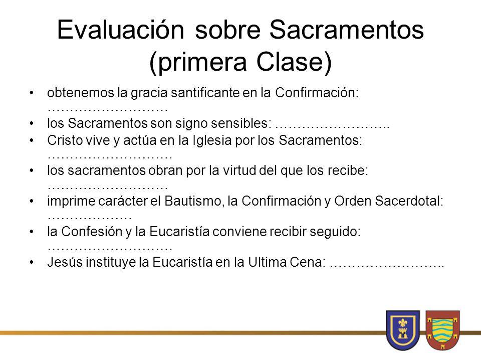 Evaluación sobre Sacramentos (primera Clase) obtenemos la gracia santificante en la Confirmación: ……………………… los Sacramentos son signo sensibles: ……………………..