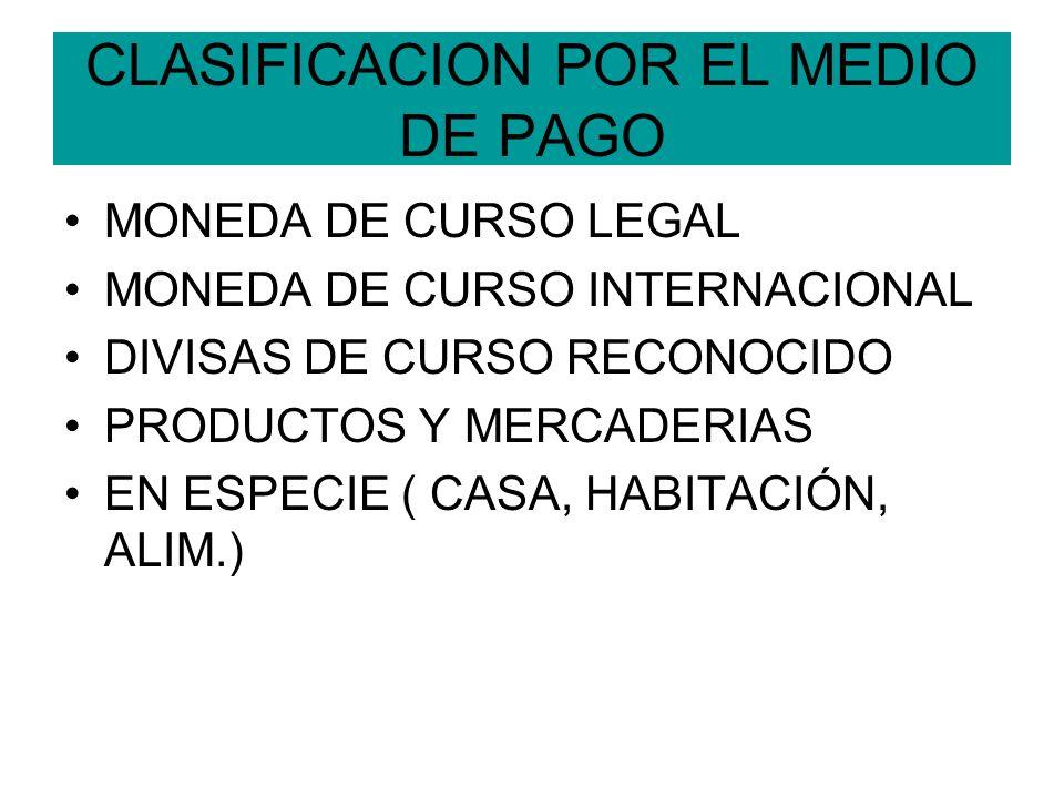 CLASIFICACION POR EL MEDIO DE PAGO MONEDA DE CURSO LEGAL MONEDA DE CURSO INTERNACIONAL DIVISAS DE CURSO RECONOCIDO PRODUCTOS Y MERCADERIAS EN ESPECIE
