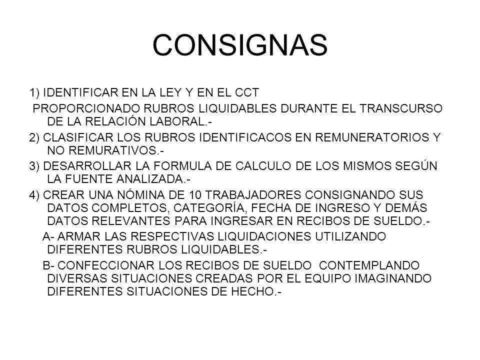 CONSIGNAS 1) IDENTIFICAR EN LA LEY Y EN EL CCT PROPORCIONADO RUBROS LIQUIDABLES DURANTE EL TRANSCURSO DE LA RELACIÓN LABORAL.- 2) CLASIFICAR LOS RUBRO
