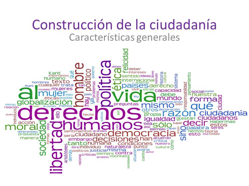 Construcción de la ciudadanía Características generales