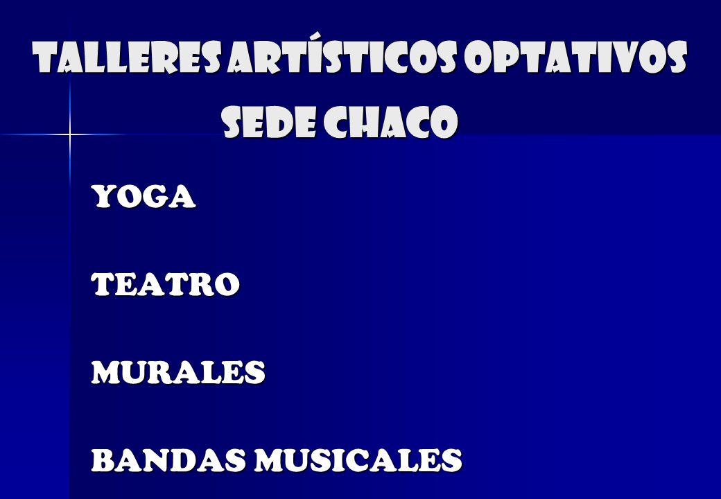 Talleres artísticos optativos YOGATEATROMURALES BANDAS MUSICALES Sede chaco