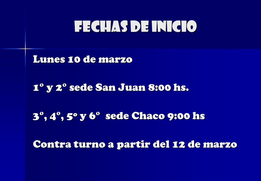 Lunes 10 de marzo 1° y 2° sede San Juan 8:00 hs. 3°, 4°, 5º y 6° sede Chaco 9:00 hs Contra turno a partir del 12 de marzo FECHAS DE INICIO
