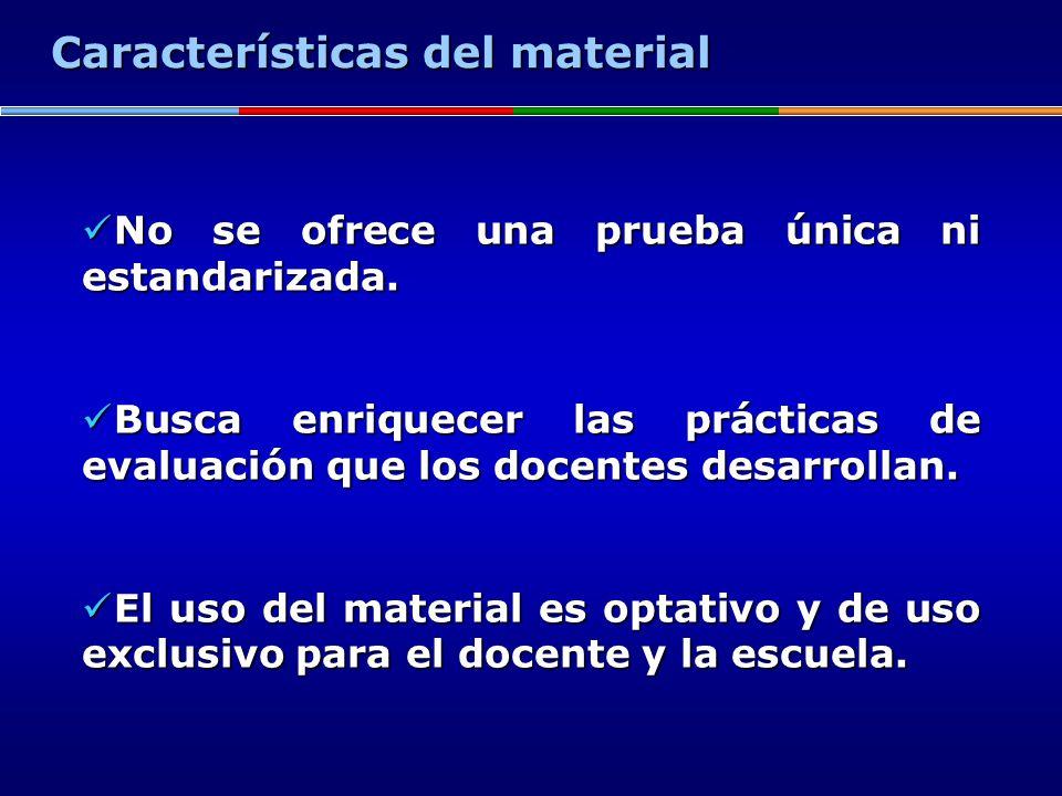 Características del material No se ofrece una prueba única ni estandarizada. No se ofrece una prueba única ni estandarizada. Busca enriquecer las prác