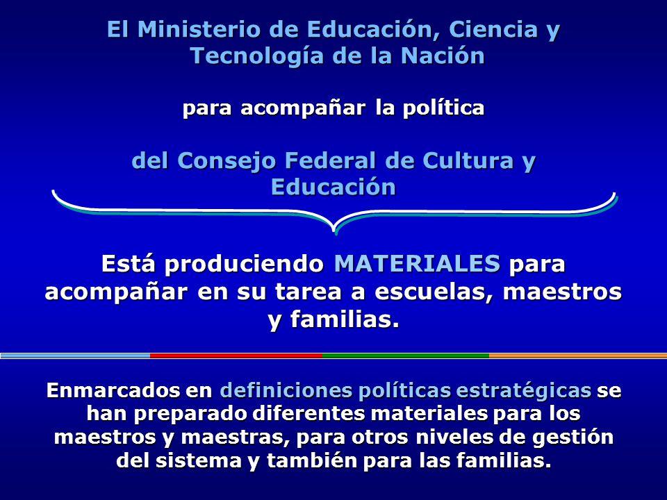 El Ministerio de Educación, Ciencia y Tecnología de la Nación para acompañar la política del Consejo Federal de Cultura y Educación Está produciendo M