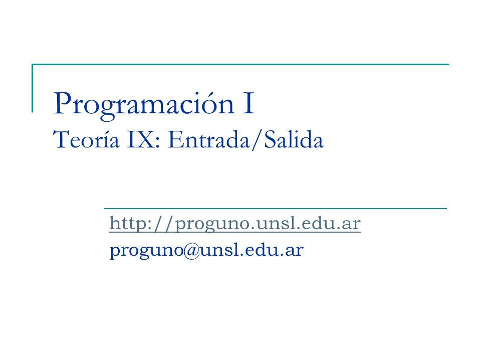 Programación I Teoría IX: Entrada/Salida http://proguno.unsl.edu.ar proguno@unsl.edu.ar