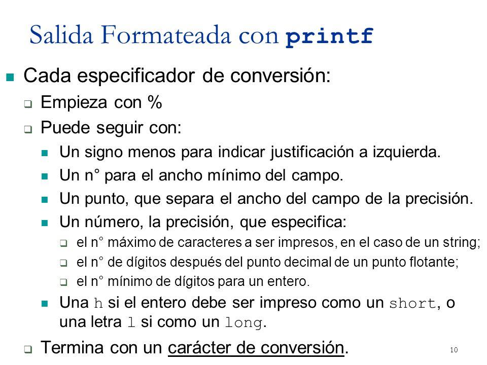 Salida Formateada con printf Cada especificador de conversión: Empieza con % Puede seguir con: Un signo menos para indicar justificación a izquierda.