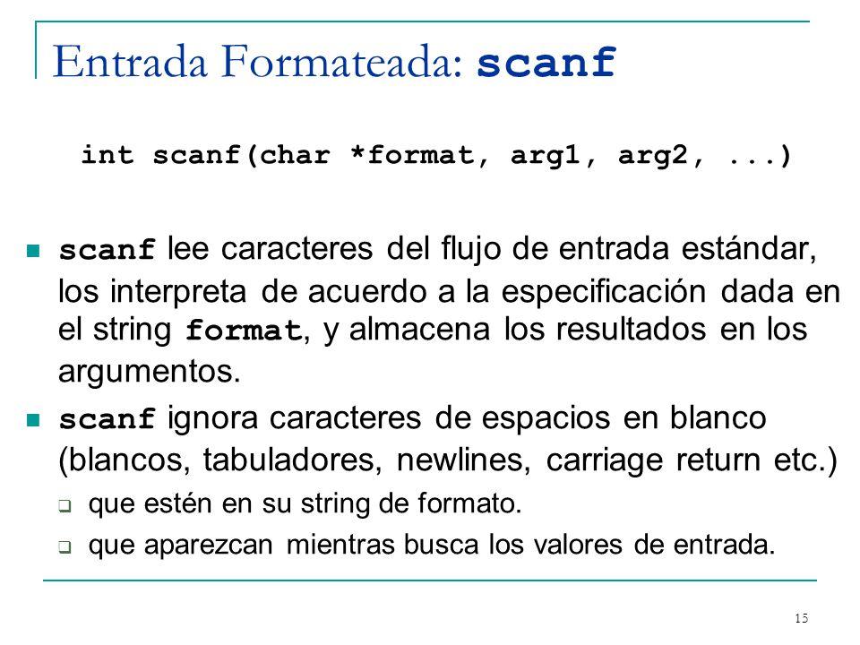 Entrada Formateada: scanf int scanf(char *format, arg1, arg2,...) scanf lee caracteres del flujo de entrada estándar, los interpreta de acuerdo a la e