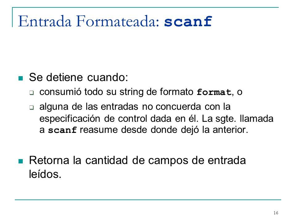 Entrada Formateada: scanf Se detiene cuando: consumió todo su string de formato format, o alguna de las entradas no concuerda con la especificación de