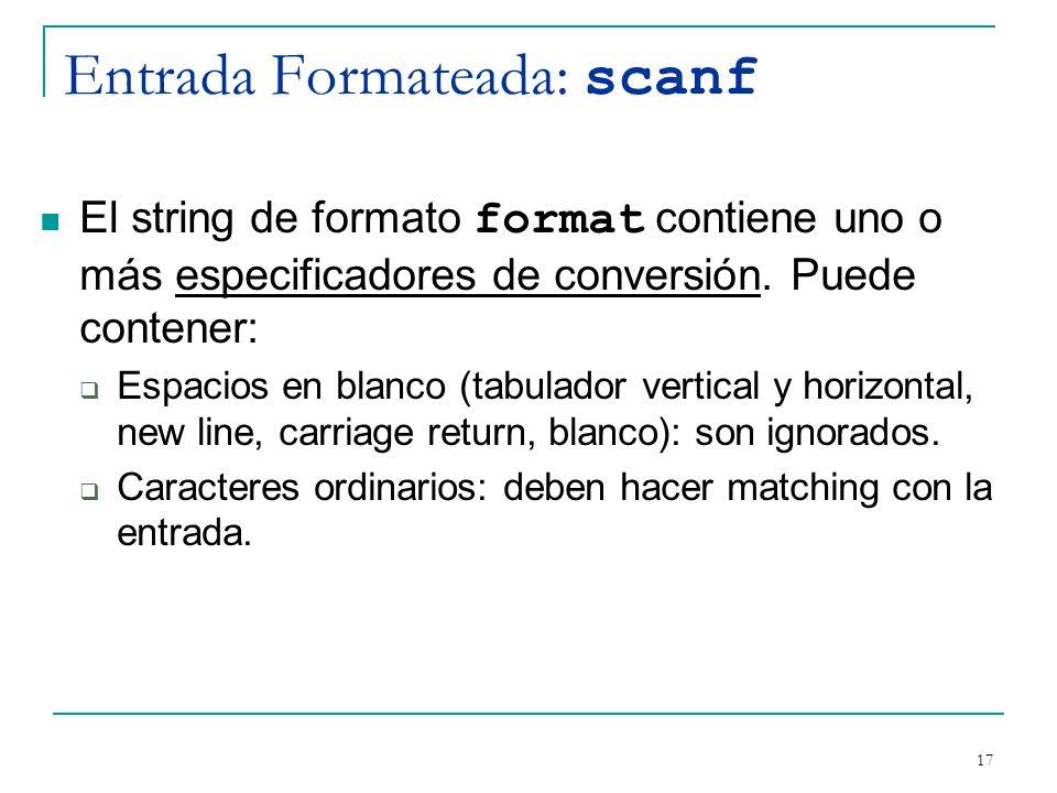 Entrada Formateada: scanf El string de formato format contiene uno o más especificadores de conversión. Puede contener: Espacios en blanco (tabulador
