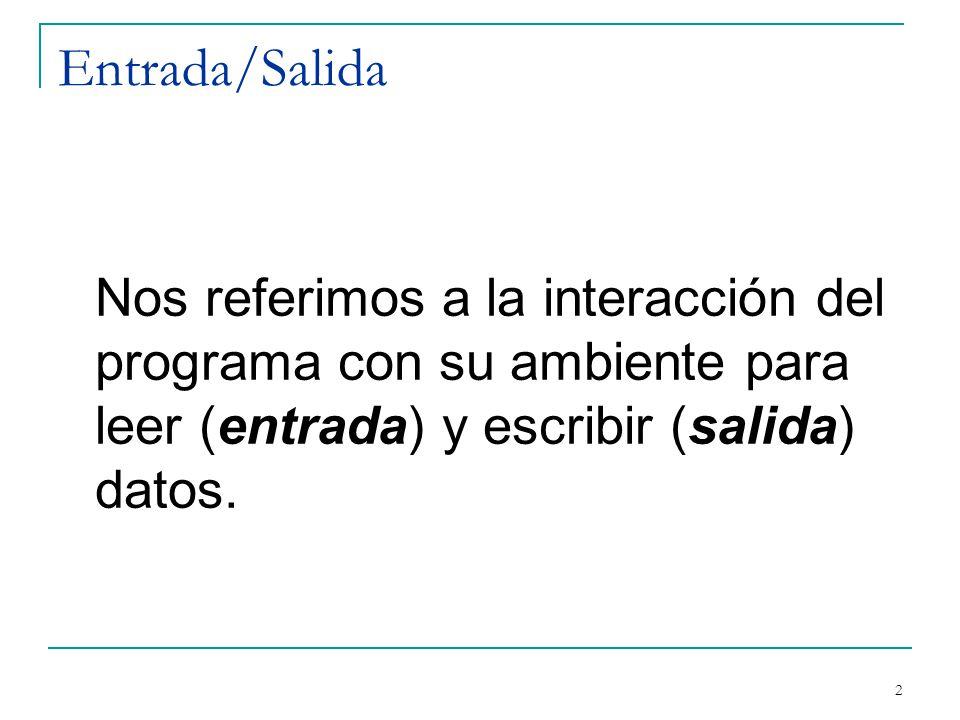 Entrada/Salida Nos referimos a la interacción del programa con su ambiente para leer (entrada) y escribir (salida) datos. 2