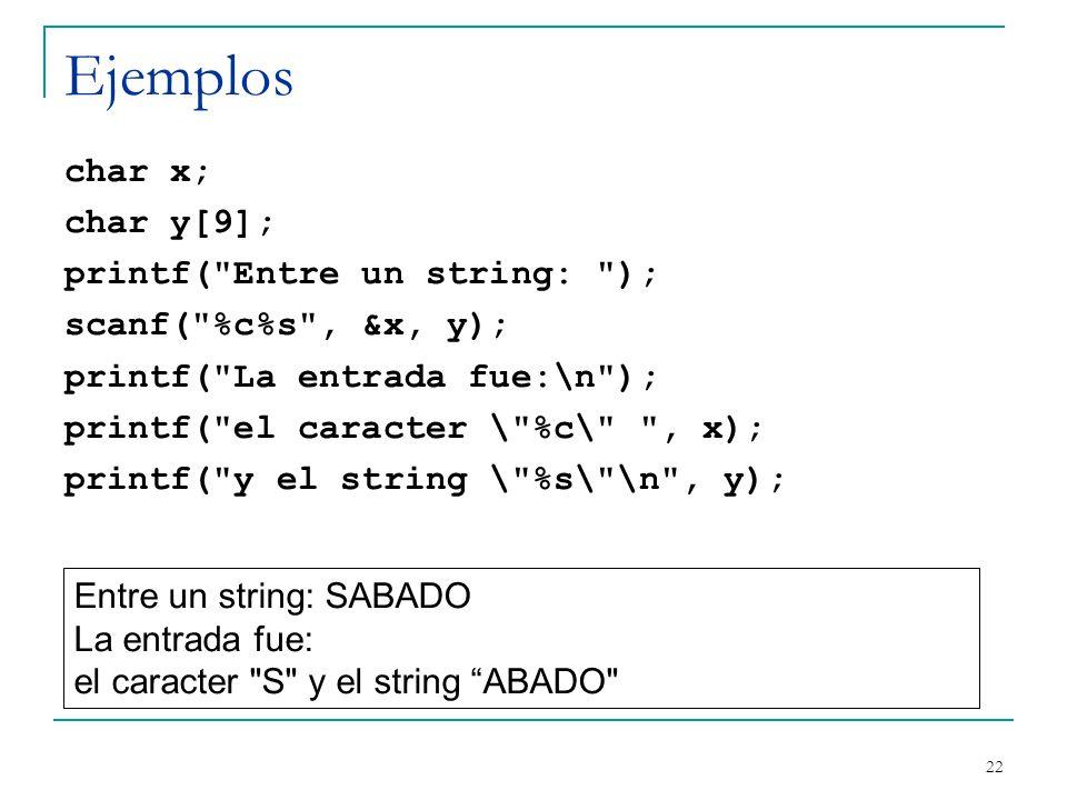 Ejemplos char x; char y[9]; printf(
