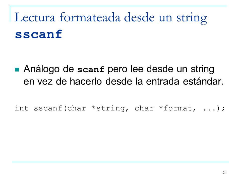 Lectura formateada desde un string sscanf Análogo de scanf pero lee desde un string en vez de hacerlo desde la entrada estándar. int sscanf(char *stri