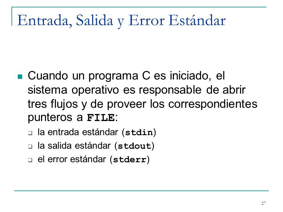 Entrada, Salida y Error Estándar Cuando un programa C es iniciado, el sistema operativo es responsable de abrir tres flujos y de proveer los correspon
