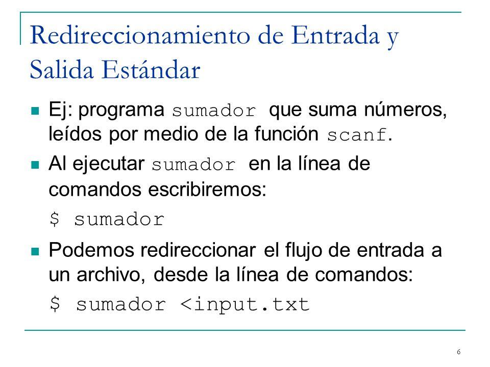 Redireccionamiento de Entrada y Salida Estándar Ej: programa sumador que suma números, leídos por medio de la función scanf. Al ejecutar sumador en la